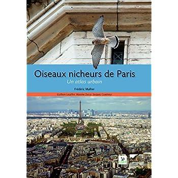 Oiseaux nicheurs de Paris. Un atlas urbain