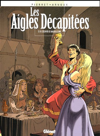 Les aigles décapitées, Tome 18 : L'écuyer d'Angoulesme par Erik Arnoux