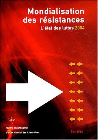 Mondialisation des résistances : L'état des luttes 2004. Forum mondial des alternatives
