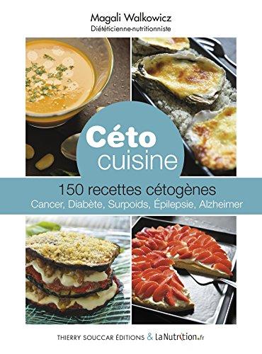 Céto cuisine: 150 recettes cétogènes - cancer, diabète, surpoids, epilepsie, Alzheimer (RECETTES SAN.) par Magali Walkowicz