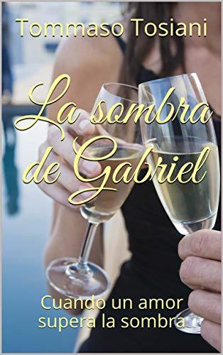La sombra de Gabriel: Cuando un amor supera la sombra (Historias secretas de Gabrial nº 1)