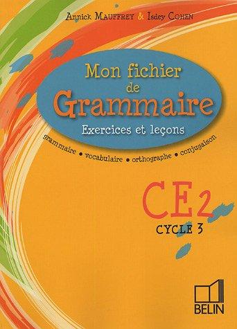 Mon fichier de Grammaire CE2 Cycle 3 : Exercices et leçons par Annie Mauffrey, Isdey Cohen