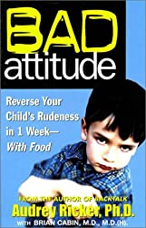 Bad Attitude: Reverse Your Child's Rudeness in 1 Week--With Food