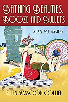 Bathing Beauties, Booze And Bullets (A Jazz Age Mystery #2) by [Collier, Ellen Mansoor]