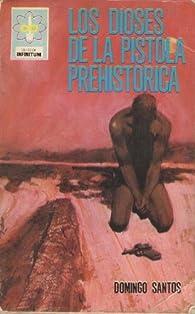 Los dioses de la pistola prehistórica par Domingo Santos Aguado