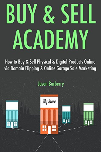 Buy & Sell Academy: How to Buy & Sell Physical & Digital Products Online via Domain Flipping & Online Garage Sale Marketing (English Edition)