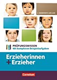 Erzieherinnen + Erzieher / Zu allen B?nden - Pr?fungswissen - Neubearbeitung: Mit komplexen Beispielaufgaben. Sch?lerbuch