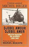 Djebel Amour Djebel Amer Hélicos marine en Algérie 1956 1962 Préface du Général Marcel Bigeard