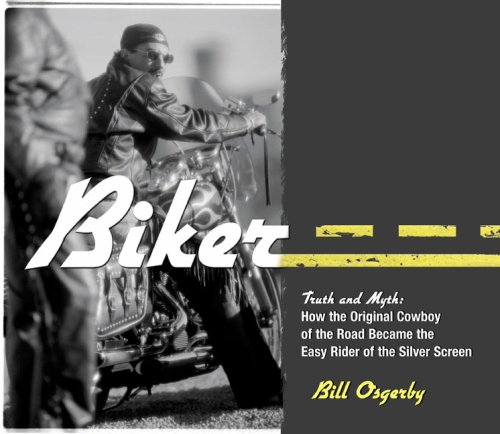 Biker: Truth and Myth: How the Original Cowboy of the Road Became...