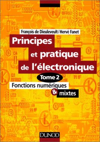 Principes et pratique de l'électronique, tome 2 : Fonctions numériques et mixtes par François de Dieuleveult