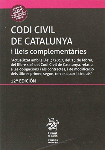 Codi Civil de Catalunya i lleis complementàries (Inclou el Codi de Consum) 12ª Ed. 2017 (Textos Legales) por Judith Solé Resina