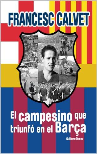 Francesc Calvet, el campesino que triunfó en el Barça por Guillem Gómez
