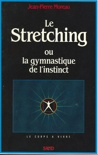 Le Stretching ou la gymnastique de l'instinct