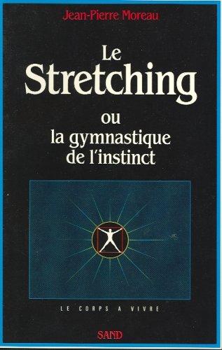 Le Stretching ou la gymnastique de l'instinct par Jean-Pierre Moreau