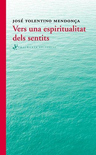 Vers Una Espiritualitat Dels Sentits (Assaig) por José Tolentino Mendonça
