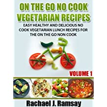 On The Go No Cook Vegetarian Recipes (Volume 1) (Easy Healthy and Delicious No Cook Vegetarian Lunch Recipes for the On the Go Non Cook) (English Edition)