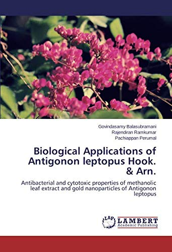 Biological Applications of Antigonon leptopus Hook. & Arn.: Antibacterial and cytotoxic properties of methanolic leaf extract and gold nanoparticles of Antigonon leptopus