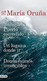 Puerto escondido + Un lugar a donde ir + Donde fuimos invencibles par María Oruña