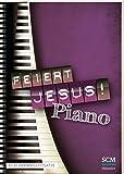 Feiert Jesus! Piano: 30 Klavierbegleitsätze -