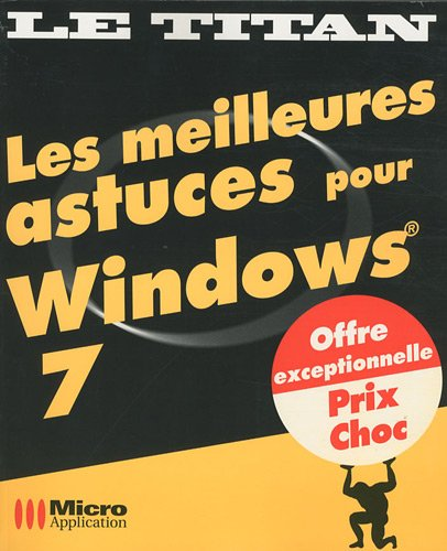 Les meilleures astuces pour Windows 7 par Xavier Creuset