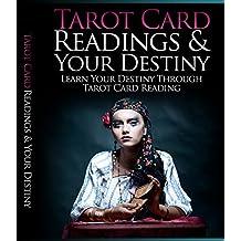 Tarot Card Readings And Your Destiny: Learn Your Destiny Through Tarot Card Reading (English Edition)