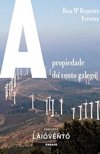A PROPIEDADE DO VENTO GALEGO (Galician Edition) por Rosa Mª Regueiro Ferreira
