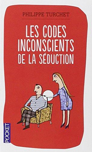 Les codes inconscients de la séduction par Philippe TURCHET