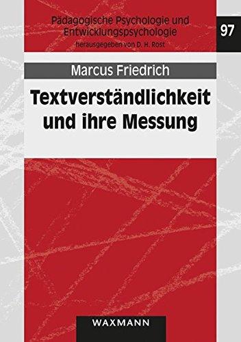 Textverständlichkeit und ihre Messung: Entwicklung und Erprobung eines Fragebogens zur Textverständlichkeit (Pädagogische Psychologie und Entwicklungspsychologie, Band 97)