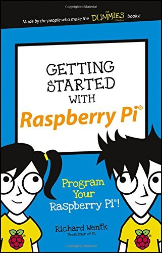 Getting Started with Raspberry Pi: Program Your Raspberry Pi! (Dummies Junior) by Richard Wentk (2016-03-28)