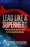 Lead Like a Superhero: What Pop Culture Icons Can Teach Us About Impactful Leadership