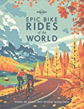 Epic Bike Rides of the World: Explore the Planet's Most Thrilling Cycling Routes (Lonely Planet) Bild