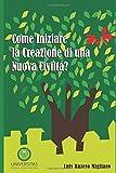 Scarica Libro COME INIZIARE LA CREAZIONE DI UNA NUOVA CIVILTA (PDF,EPUB,MOBI) Online Italiano Gratis