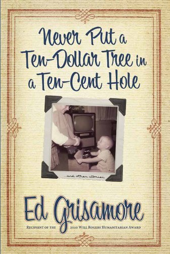 never-put-a-ten-dollar-tree-in-a-ten-cent-hole-and-other-stories-by-ed-grisamore-2011-03-30