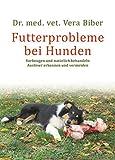 Futterprobleme bei Hunden: Vorbeugen und natürlich behandeln. Auslöser erkennen und vermeiden