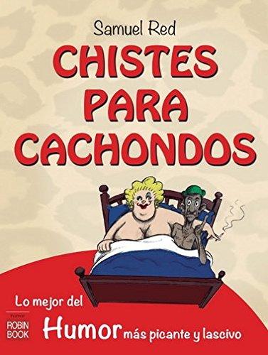Chistes Para Cachondos. Lo Mejor Del Humor Más Picante Y Lascivo (Humor (robin Book))