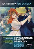 Exhibition on Screen: The Impressionists - and the man who made them by Paris Musee d'Orsay & Musee du Luxembourg
