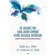 Ne mourez pas sans avoir exprim? votre musique int?rieure by Serena J. et Dyer, Wayne W. Dyer (July 15,2015)