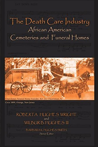 The Death Care Industry African American Cemeteries and Funeral Homes by Roberta Hughes Wright and Wilbur B. Hughes III (2007-03-15)
