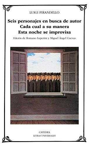 Seis personajes en busca de autor; Cada cual a su manera; Esta noche se improvisa (Letras Universales) por Luigi Pirandello
