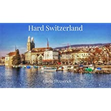 Hard Switzerland: Photobook of Switzerland featuring pictures of Zurich, Geneva, Luzern, Lausanne, and Pilatus. Images of the architecture, culture, the ... Over 100 images. (English Edition)