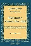 eBook Gratis da Scaricare Radetzky a Verona Nel 1848 Cronistoria Documentata ed Illustrata con Poesie Inedite di Cesare Betteloni Classic Reprint (PDF,EPUB,MOBI) Online Italiano