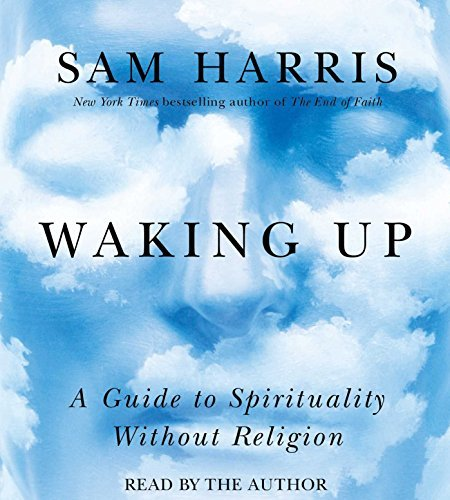 By Sam Harris Waking Up: A Guide to Spirituality Without Religion (Unabridged) [Audio CD]
