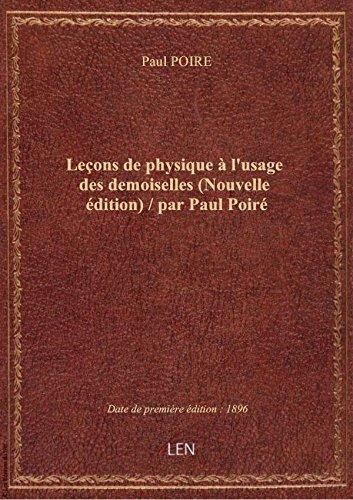 Leons dephysiquel'usagedesdemoiselles (Nouvelle dition) / parPaulPoir