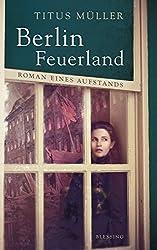Berlin Feuerland: Roman eines Aufstands