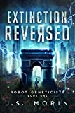Extinction Reversed (Robot Geneticists Book 1) by J.S. Morin