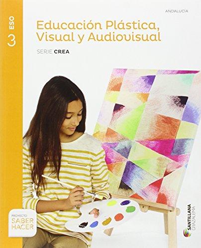 EDUCACION PLASTICA VISUAL Y AUDIOVISUAL SERIE CREA 3 ESO SABER HACER