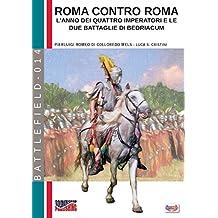 Roma contro Roma: L'anno dei quattro imperatori e le due battaglie di Bedriacum (Battlefield Vol. 14) (Italian Edition)