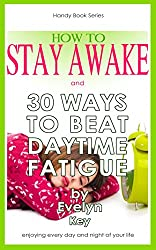 How to Stay Awake: and 30 Ways to beat daytime fatigue (Handy Book Series) (English Edition)