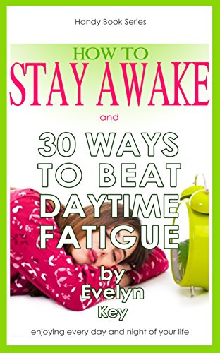how-to-stay-awake-and-30-ways-to-beat-daytime-fatigue-handy-book-series