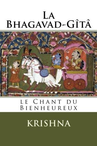 La Bhagavad-Gîtâ : Le Chant du Bienheu...